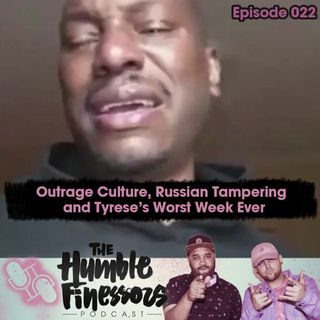 022 - Outrage Culture, Russian Tampering & Tyrese's Worst Week Ever
