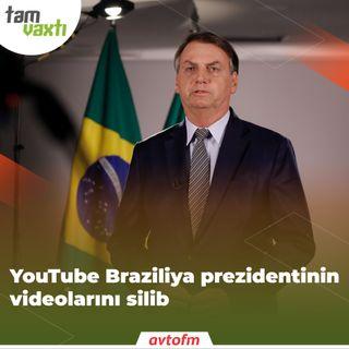 YouTube Braziliya prezidentinin videolarını silib | Tam vaxtı #108