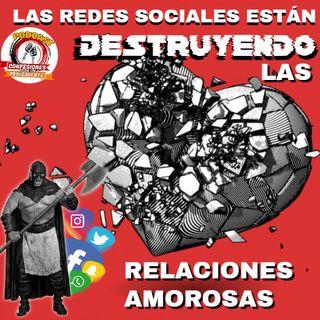 LAS REDES SOCIALES ESTÁN DESTRUYENDO LAS RELACIONES AMOROSAS