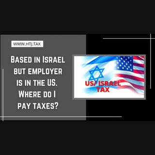 [ HTJ Podcast ] Based In Israel But Employer Is In The US, Where Do I pay Taxes