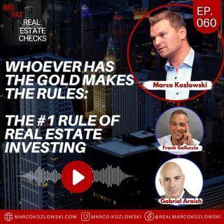 Ep60: Whoever Has The Gold Makes The Rules: The #1 Rule Of Real Estate Investing