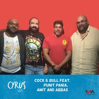 Ep. 474: Cock & Bull feat. Punit Pania, Amit and Abbas