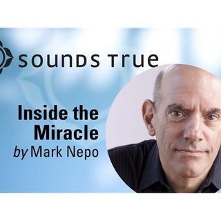 Episode 49, Inside the Miracle with Mark Nepo