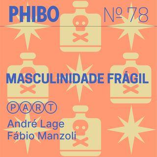 #78 - Masculinidade Frágil (Part. André Lage e Fábio Manzoli)