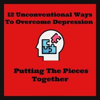 12 Uncoventional Ways To Overcome Depression