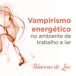 Vampirismo energético no lar e no trabalho