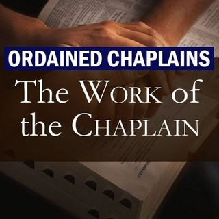 Other Chaplain Specialties, Part 7 (Work of the Chaplain #72)