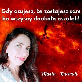 Jeśli czujesz, że jesteś tylko Ty w morzu szaleństwa i czujesz że nie możesz pomóc innym. Maria Bucardi
