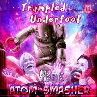 Trampled Underfoot - 011 - Atom Smasher