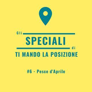 Speciale #6 - Pesce d'Aprile