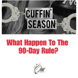 (S4E10) Cuffin' Season: What Happen To The 90 Day Rule?