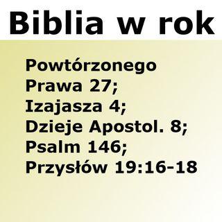 180 - Powtórzonego Prawa 27, Izajasza 4, Dzieje Apostolskie 8, Psalm 146, Przysłów 19:16-18