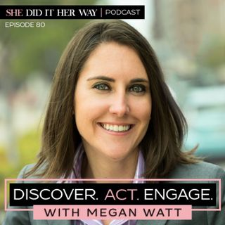 SDH080: Discover. Act. Engage. | An Interview with Megan Watt