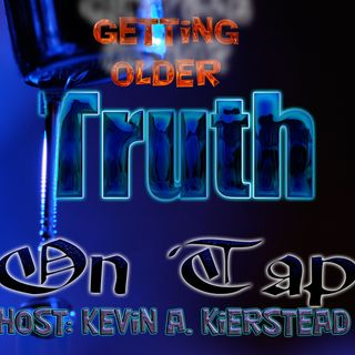 Truth on Tap: Getting Older