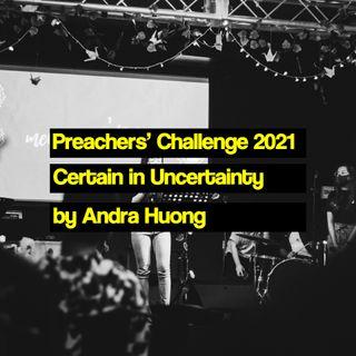 Preachers' Challenge 2021: Certain in Uncertainty - Andra Huong