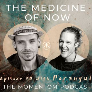 Poranguí - The Medicine of Now & The Role Humanity Plays