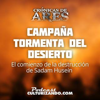 E17 • Campaña Tormenta del Desierto: El comienzo de la destrucción de Sadam Huseín • Historia Bélica • Culturizando