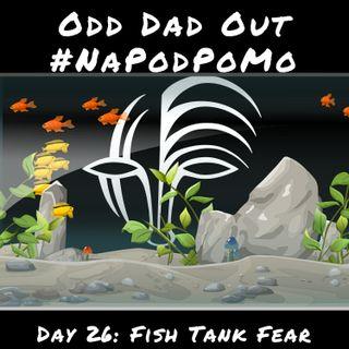Day 26 #NAPODPOMO Fish Tank Fear