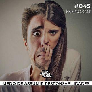 #45 - Medo de assumir responsabilidades
