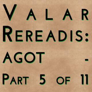 Valar Rereadis: AGOT - Part 5 of 11