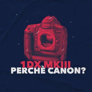 1DX MKIII - Perchè Canon?