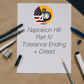 Napoleon Hill: Tolerance - Part V - The End & Creed