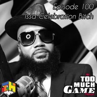 Episode 100 - Issa Celebration Bitches