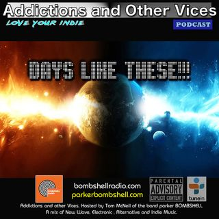 Addictions and Other Vices 310 - Days Like These!!!
