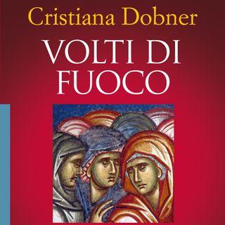 """Cristiana Dobner """"Volti di fuoco"""""""