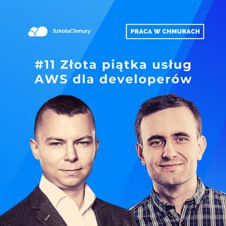 Odc. #13 Złota piątka usług AWS dla developerów (i nie tylko). Gość: Tomasz Stachlewski