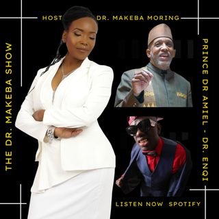 THE DR MAKEBA SHOW :: SPECIAL GUEST:  PRINCE SAR AMIEL and DR ENQI