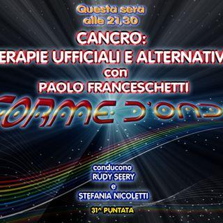 Forme d'Onda - Paolo Franceschetti - Cancro: Terapie Ufficiali e Alternative - 07-06-2018
