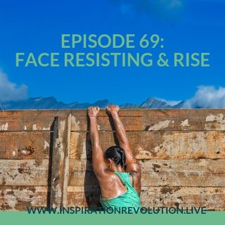 Ep69 - Face Resistance & Rise