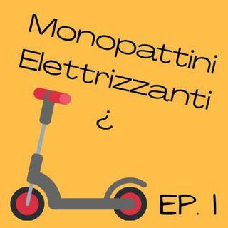 Ep.1 - Monopattini Elettrizzanti¿
