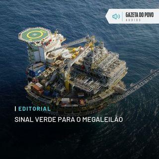Editorial: Sinal verde para o megaleilão