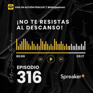 EP. 316 | ¡No te resistas al descanso! | #DMCpodcast