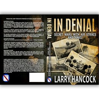 """In Denial: Secret Wars With Airstrikes And Tanks?"", by Larry Hancock~Book Promo 2020"