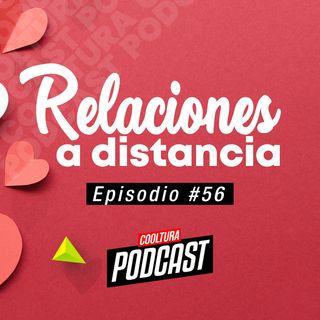 EP. 56 - Relaciones a Distancia