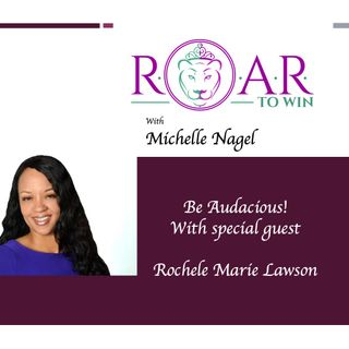 Be Audacious! with Rochele Lawson
