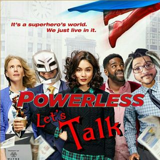 Lets Talk Powerless Ep.1