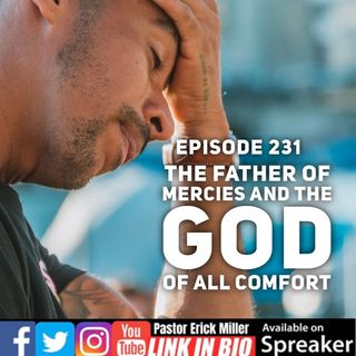 Ep 231 Father of All Mercies and the God of All Comfort