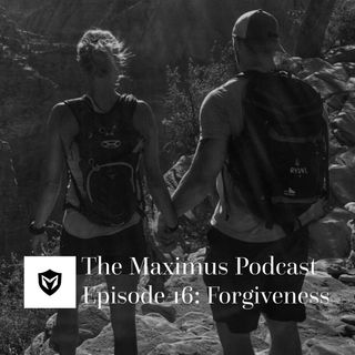 The Maximus Podcast Ep. 16 - Forgiveness