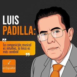 """Luis Padilla: """"La composición musical es intuitiva, la lírica es más cerebral"""" - T01E13"""