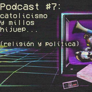 7 Podcast #7 - Catolicismo y Millos Hijuep... (Religión y Política)