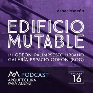 EP25- Odeón Palimpsesto Urbano: 01 Edificio Mutable - PODCAST EN VIVO