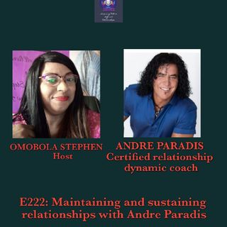 E222: Maintaining And Sustaining Relationships With Andre Paradis