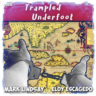 Trampled Underfoot - 008 - Eloy's Revolutionary Roots