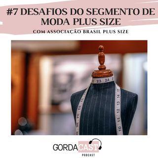 GordaCast #7 | Desafios do segmento de moda plus size com Marcela Elizabeth da ABPS