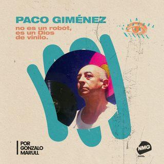 Paco Giménez no es un robot, es un Dios de vinilo
