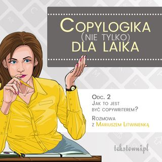 Copylogika (nie tylko) dla laika. Odc. 2 Jak to jest być copywriterem? Rozmowa z Mariuszem Litwinienką